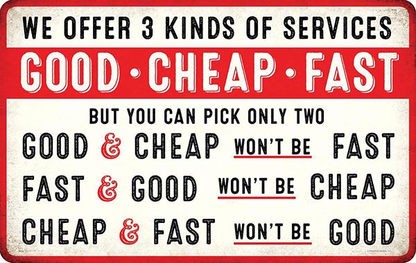 good fast or cheap... pick two