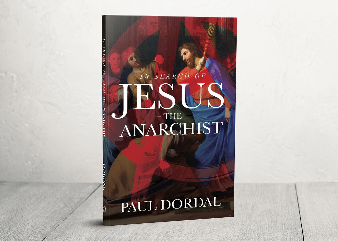 In Search of Jesus the Anarchist by Paul Dordal